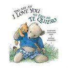 You Are My I Love You / Tú Eres Mi Te Quiero by Maryann Cusimano Love (2012, Board Book)