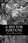 A Bid for Fortune: Or Dr. Nikola's Vendetta by Guy Boothby (Paperback / softback, 2013)