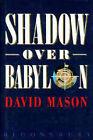 Shadow Over Babylon by David Mason (Hardback, 1993)
