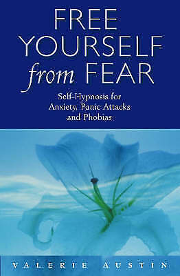 Free Yourself From Fear: Self Hypnosis For Anxiety, Panic Attacks and Phobias