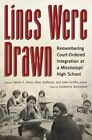 Lines Were Drawn: Remembering Court-Ordered Integration at a Mississippi High School by University Press of Mississippi (Hardback, 1983)