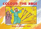 Colour the Bible: 4: Matthew - Acts by Carine MacKenzie (Paperback, 2002)