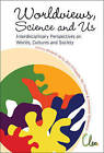 Worldviews, Science and Us: Interdisciplinary Perspectives on Worlds, Cultures and Society, Proceedings of the Workshop on  Worlds, Cultures and Society by World Scientific Publishing Co Pte Ltd (Hardback, 2011)