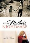 Every Mother's Nightmare by Carla Monsoon 9781477238370 Hardback 2012