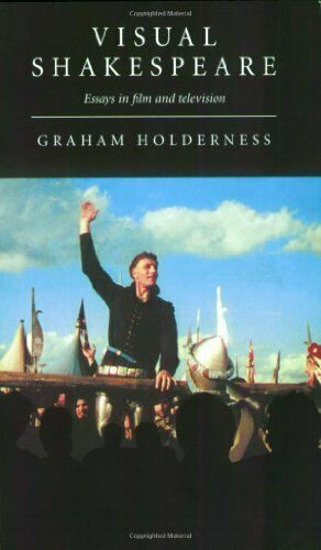 Visual Shakespeare: Essays in Film and Television,Graham Holderness