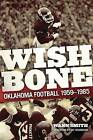 Wishbone: Oklahoma Football, 1959-1985 by Wann Smith (Hardback, 2011)