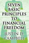 Seven Basic Principles to Financial Freedom by Justin D Campbell (Hardback, 2012)