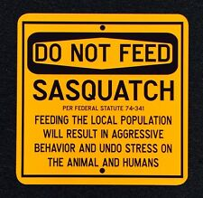 Do Not Feed Sasquatch 12 inch by 12 inch Metal Sign.  Finding Bigfoot, Bigfoot,