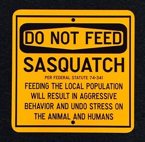 Do Not Feed Sasquatch 12 inch by 12 inch Metal Sign.  Finding Bigfoot, Bigfoot