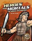 The Heroes and Mortals of Greek Mythology by Don Nardo (Hardback, 2011)
