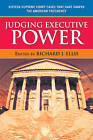 Judging Executive Power: Sixteen Supreme Court Cases That Have Shaped the American Presidency by Richard J. Ellis (Paperback, 2009)