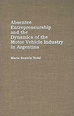 Absentee Entrepreneurship and the Dynamics of the Motor Vehicle Industry in Arge