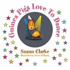 Guinea Pigs Love to Dance by Professor of Political Science Susan Clarke (Paperback / softback, 2015)