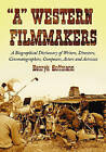 A Western Filmmakers: A Biographical Dictionary of Writers, Directors, Cinematographers, Composers, Actors and Actresses by Henryk Hoffmann (Paperback, 2008)