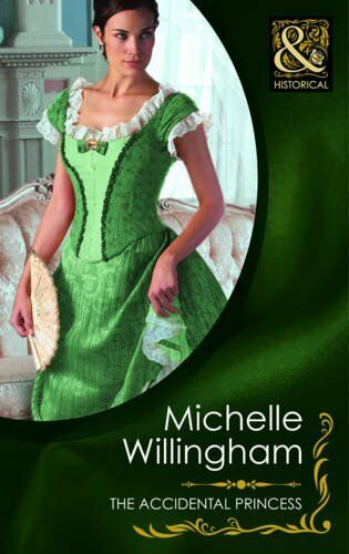 The Accidental Princess (Mills & Boon Historical) By Michelle Willingham