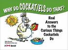 Why Do Cockatiels Do That? : Real Answers to the Curious Things Cockatiels Do by Nikki Moustaki (2003, Paperback)