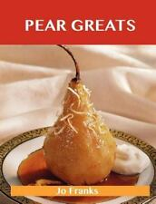 Pear Greats : Delicious Pear Recipes, the Top 83 Pear Recipes by Jo Franks...