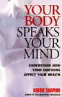 Your Body Speaks Your Mind: Understand How Your Emotions Affect Your Health by Deb Shapiro (Paperback, 1996)