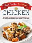 Slow Cooker Favorites: Slow Cooker Favorites Chicken : From Sticky Honey Wings to Caribbean Chicken Curry, 101 Easy, Delicious Slow Cooker Recipes by Adams Media Staff (2017, Paperback)