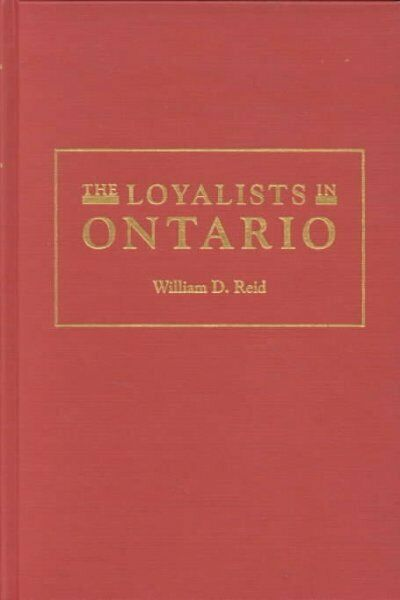 Loyalists in Ontario : The Sons and Daughters of the American Loyalists of Up...