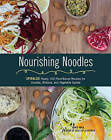 Nourishing Noodles: Spiralize Nearly 100 Plant-Based Recipes for Zoodles, Ribbons, and Other Vegetable Spirals by Cristiana Anca (Paperback, 2016)