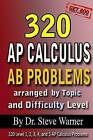 320 AP Calculus AB Problems Arranged by Topic and Difficulty Level: 160 Test Questions with Solutions, 160 Additional Questions with Answers by Steve Warner (Paperback / softback, 2014)