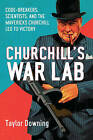 Churchill's War Lab: Code Breakers, Scientists, and the Mavericks Churchill Led to Victory by Taylor Downing (Paperback / softback)