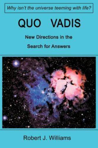 Quo Vadis : New Directions in the Search for Answers by Robert J. Williams...