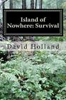Island of No Where: Survival: Survival by Dr David John Holland, David John Holland (Paperback / softback, 2011)