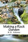 Making a Rock Garden by H S Adams (Paperback / softback, 2013)