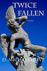 Twice Fallen by D Michael Olive (Paperback / softback, 2009)