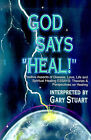 God Says,  Heal! : Positive Aspects of Disease Love, Life & Spiritual Healing Essays: Theories & Perspectives on Healing by Gary Stuart (Paperback / softback, 2000)