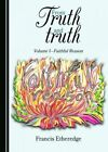 From Truth and Truth: Volume I: Faithful Reason by Francis Etheredge (Hardback, 2016)