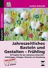 Jahreszeitliches Basteln und Gestalten - Frühling von Jochen Schmidt (2014, Set mit diversen Artikeln)