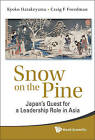 Snow on the Pine: Japan's Quest for a Leadership Role in Asia by Craig F. Freedman, Kyoko Hatakeyama (Hardback, 2010)