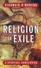 Religion in Exile: A Spiritual Homecoming by Diarmuid O'Murchu (Paperback, 2000)