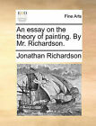 An Essay on the Theory of Painting. by Mr. Richardson. by Jonathan Richardson (Paperback / softback, 2010)