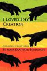 I Loved Thy Creation by M K Bohnhoff (Paperback, 2008)