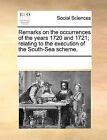 Remarks on the Occurrences of the Years 1720 and 1721; Relating to the Execution of the South-Sea Scheme. by Multiple Contributors (Paperback / softback, 2010)
