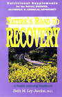 Nature's Road to Recovery: Nutritional Supplements for the Recovering Alcoholic, Chemical-dependent and the Social Drinker by BL Publications,U.S. (Paperback, 1999)