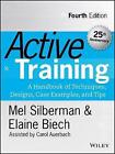 Active Training: A Handbook of Techniques, Designs, Case Examples, and Tips by Melvin L. Silberman, Elaine Biech (Hardback, 2015)