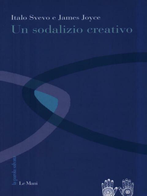 UN SODALIZIO CREATIVO  SVEVO ITALO - JOYCE JAMES LE MANI-MICROART'S 2011