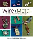 Wire + Metal: 30 Easy Metalsmithing Designs by Jane Dickerson, Denise Peck (Paperback, 2014)