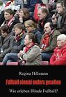 Fußball einmal anders gesehen von Regina Hillmann (2013, Taschenbuch)