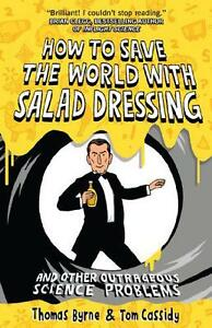 How-To-Save-The-World-con-Insalata-Dressing-di-Thomas-Byrne-Tom-Cassidy
