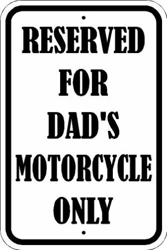 "DADS MOTORCYCLE PARKING ONLY SIGN* NEW QUALITY ALUMINUM SIGN BIKE 12/"" x 18/"""