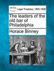 The Leaders of the Old Bar of Philadelphia by Horace Binney (Paperback / softback, 2010)