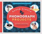 Super Simple Phonograph Projects:: Inspiring & Educational Science Activities by Alex Kuskowski (Hardback, 2015)