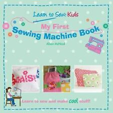 My First Sewing Machine Book : Learn to Sew: Kids by Alison McNicol (2010, Paperback)