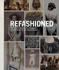 ReFashioned: Cutting-edge Clothing from Upcycled Materials by Sass Brown, Natalie Chanin (Paperback, 2013)